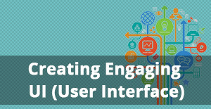 5 Tips for Creating Engaging UI (User Interface)